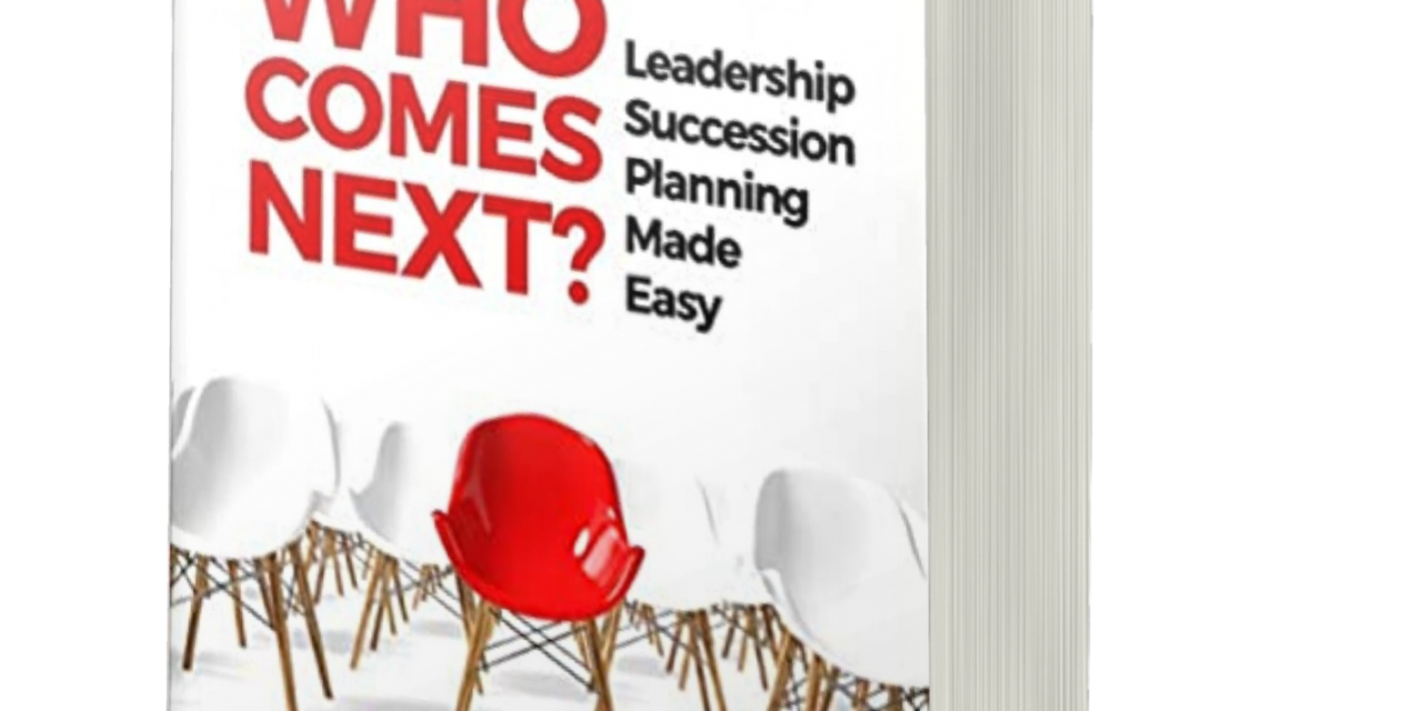 BOOK AWARD WINNER: WHO COMES NEXT? LEADERSHIP SUCCESSION PLANNING MADE EASY