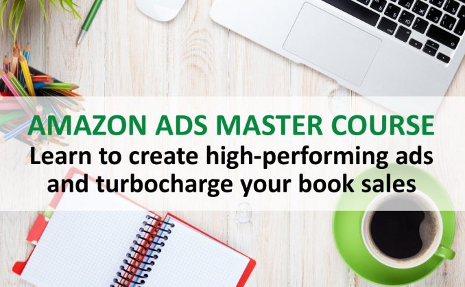 Amazon Ads Master Course: How to Create High-Performing Ads to Turbocharge Your Book Sales