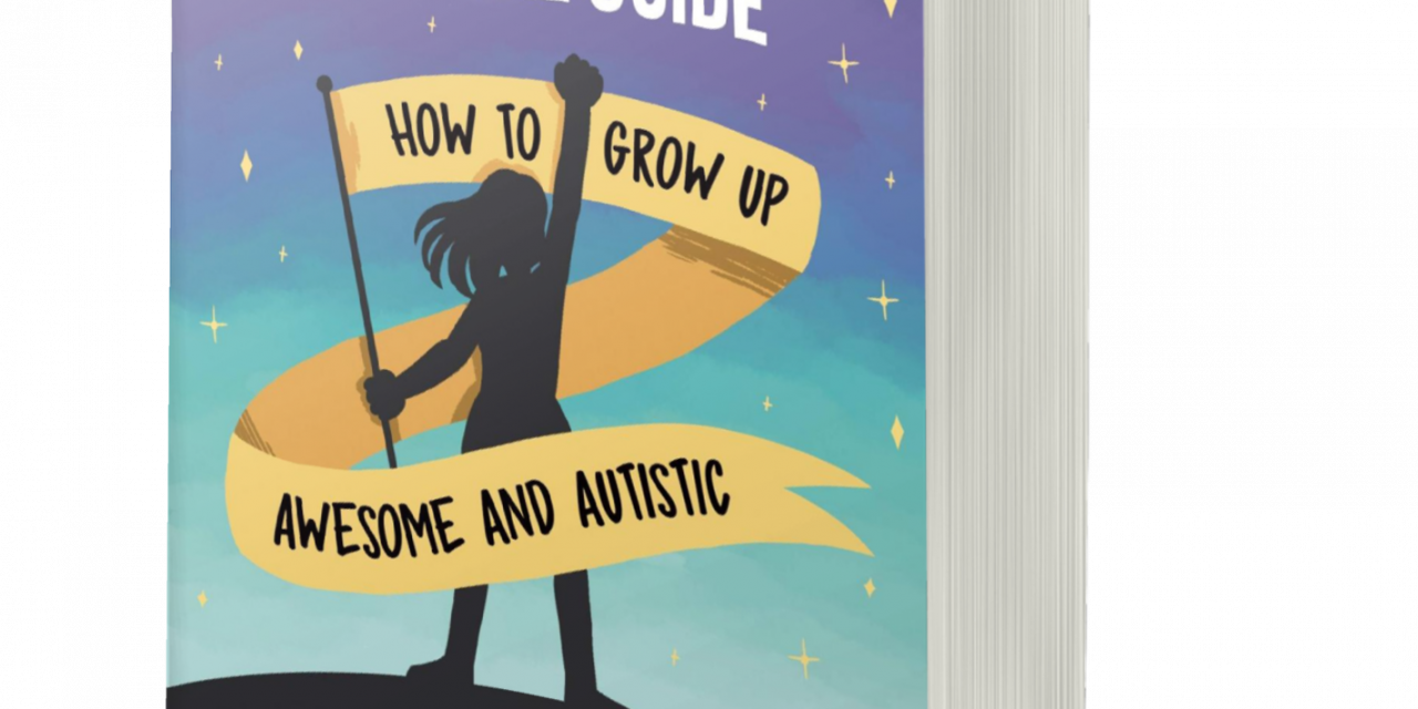 BOOK AWARD WINNER: THE SPECTRUM GIRL'S SURVIVAL GUIDE: HOW TO GROW UP AWESOME AND AUTISTIC