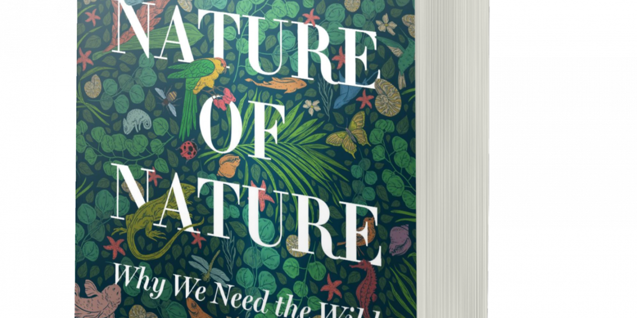 BOOK AWARD WINNER: THE NATURE OF NATURE: WHY WE NEED THE WILD