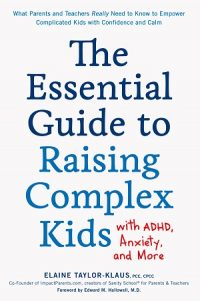 The Essential Guide to Raising Complex Kids with ADHD by Elaine Taylor-Klaus
