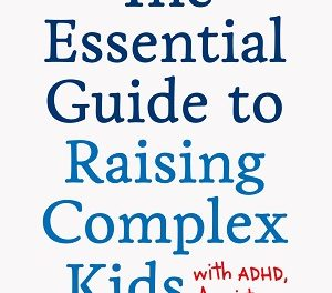 Author Interview: Elaine Taylor-Klaus, Author of The Essential Guide to Raising Complex Kids with ADHD, Anxiety, and More