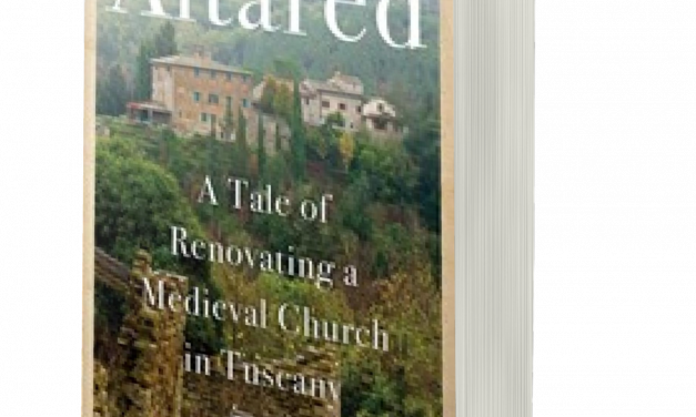BOOK AWARD WINNER: ALTARED: A TALE OF RENOVATING A MEDIEVAL CHURCH IN TUSCANY