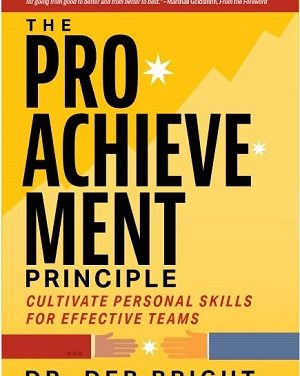 Author Interview: Dr. Deb Bright, Author of The Pro-Achievement Principle: Cultivate Personal Skills for Effective Teams