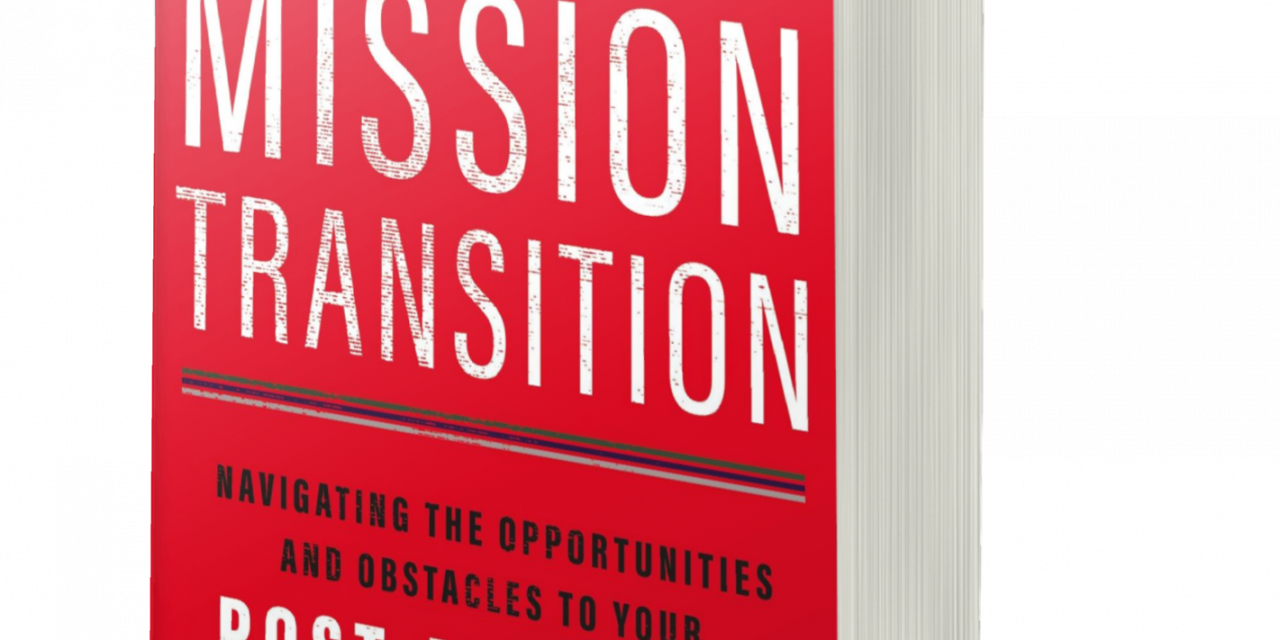 BOOK AWARD WINNER: MISSION TRANSITION: NAVIGATING THE OPPORTUNITIES AND OBSTACLES TO YOUR POST-MILITARY CAREER