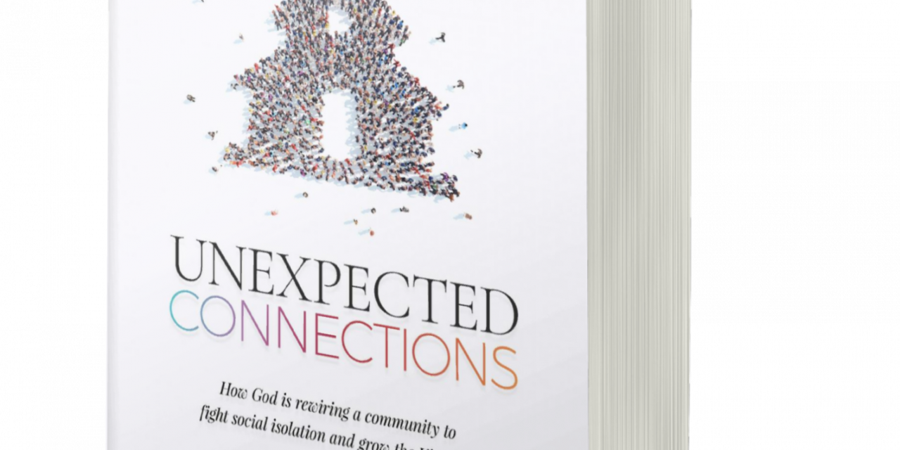 BOOK AWARD WINNER: UNEXPECTED CONNECTIONS: HOW GOD IS REWIRING A COMMUNITY TO FIGHT SOCIAL ISOLATION AND GROW THE KINGDOM