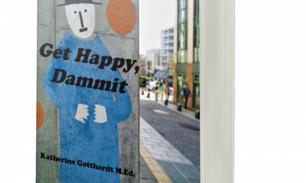 BOOK AWARD WINNER: GET HAPPY, DAMMIT: STAYING INSPIRED AND MOTIVATED IN AN OFTEN-UNHAPPY WORLD