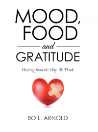 Mood, Food and Gratitude Healing from the Way We Think by Bo L. Arnold