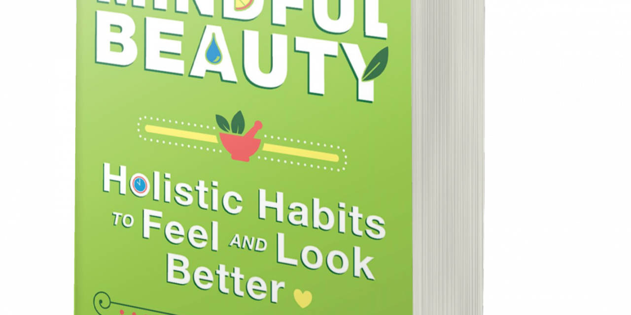 BOOK AWARD WINNER: MINDFUL BEAUTY: HOLISTIC HABITS TO FEEL AND LOOK YOUR BEST