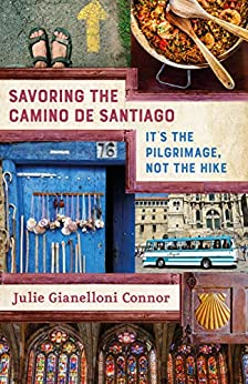 Author Interview: Julie Gianelloni Connor, Author of Savoring the Camino de Santiago: It's the Pilgrimage, Not the Hike