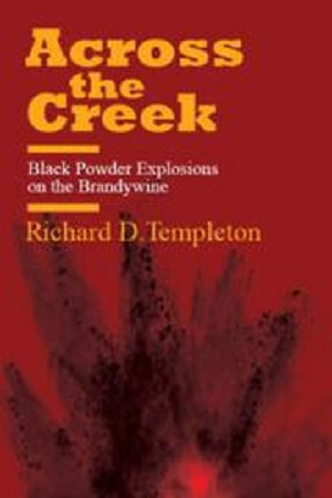 Author Interview: Richard D. Templeton, author of Across the Creek: Black Powder Explosions on the Brandywine