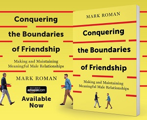 Author Interview: Mark Roman, Author of Conquering the Boundaries of Friendship – Making and Maintaining Meaningful Relationships