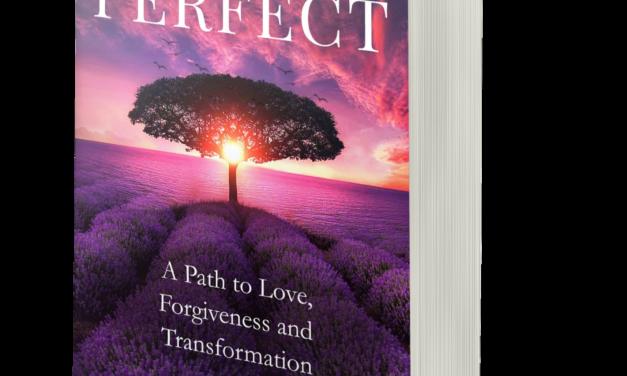 BOOK AWARD WINNER: PERFECT: A PATH TO LOVE, FORGIVENESS & TRANSFORMATION