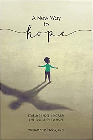 Member of the Week: William Stephenson, author of A New Way To Hope: Stories That Describe The Journey To Hope