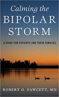 Calming the Bipolar Storm by Robert G. Fawcett M.D.