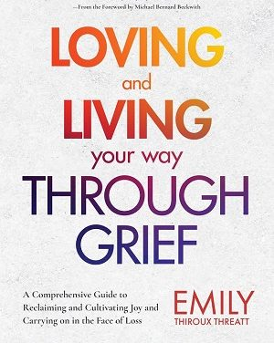Author Interview: Emily Thiroux Threatt, author of Loving and Living Your Way Through Grief