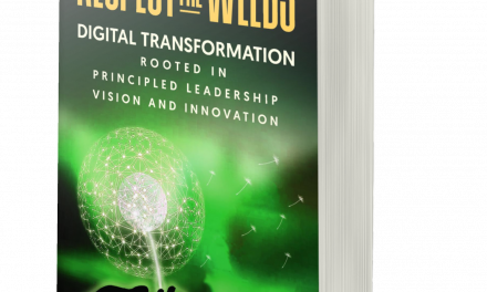 BOOK AWARD WINNER: RESPECT THE WEEDS: DIGITAL TRANSFORMATION ROOTED IN PRINCIPLED LEADERSHIP, VISION AND INNOVATION