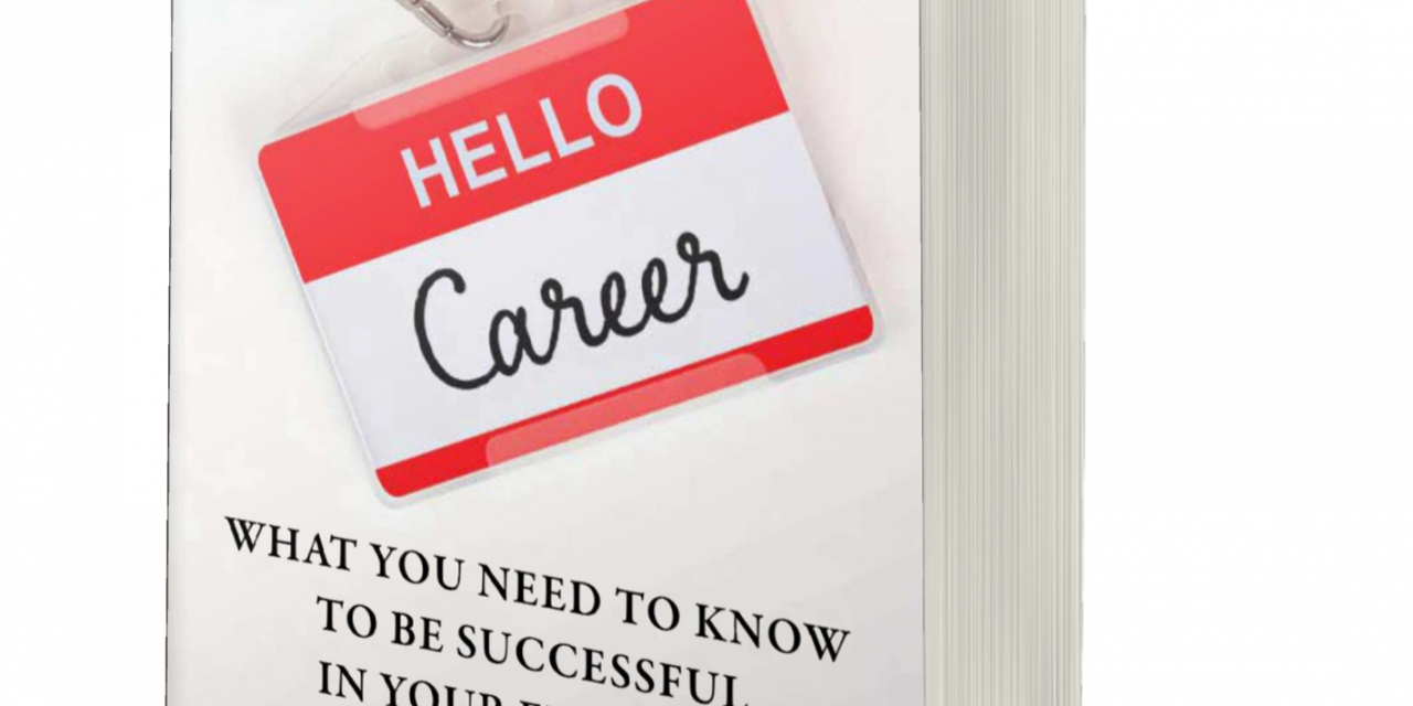 BOOK AWARD WINNER: HELLO, CAREER: WHAT YOU NEED TO KNOW TO BE SUCCESSFUL IN YOUR FIRST JOB: WORK SMART IN AN OFFICE OR REMOTELY