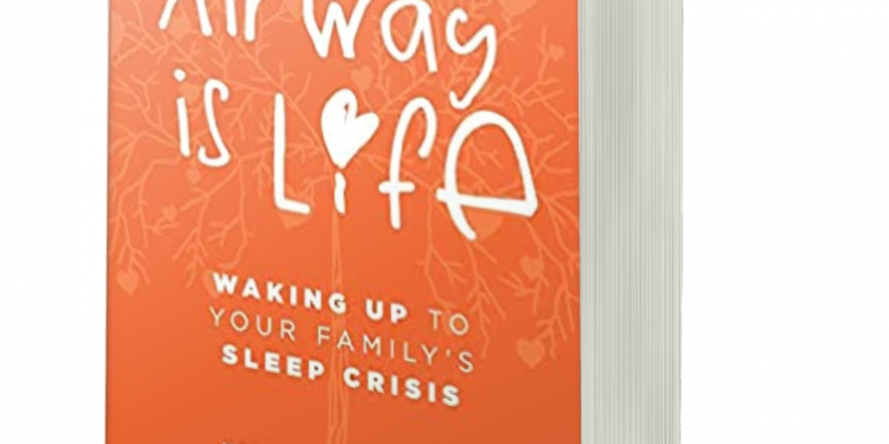 BOOK AWARD WINNER: AIRWAY IS LIFE: WAKING UP TO YOUR FAMILY'S SLEEP CRISIS