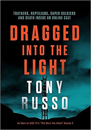 Member of the Week: Tony Russo, author of Dragged Into the Light: Truthers, Reptilians, Super Soldiers, and Death Inside an Online Cult