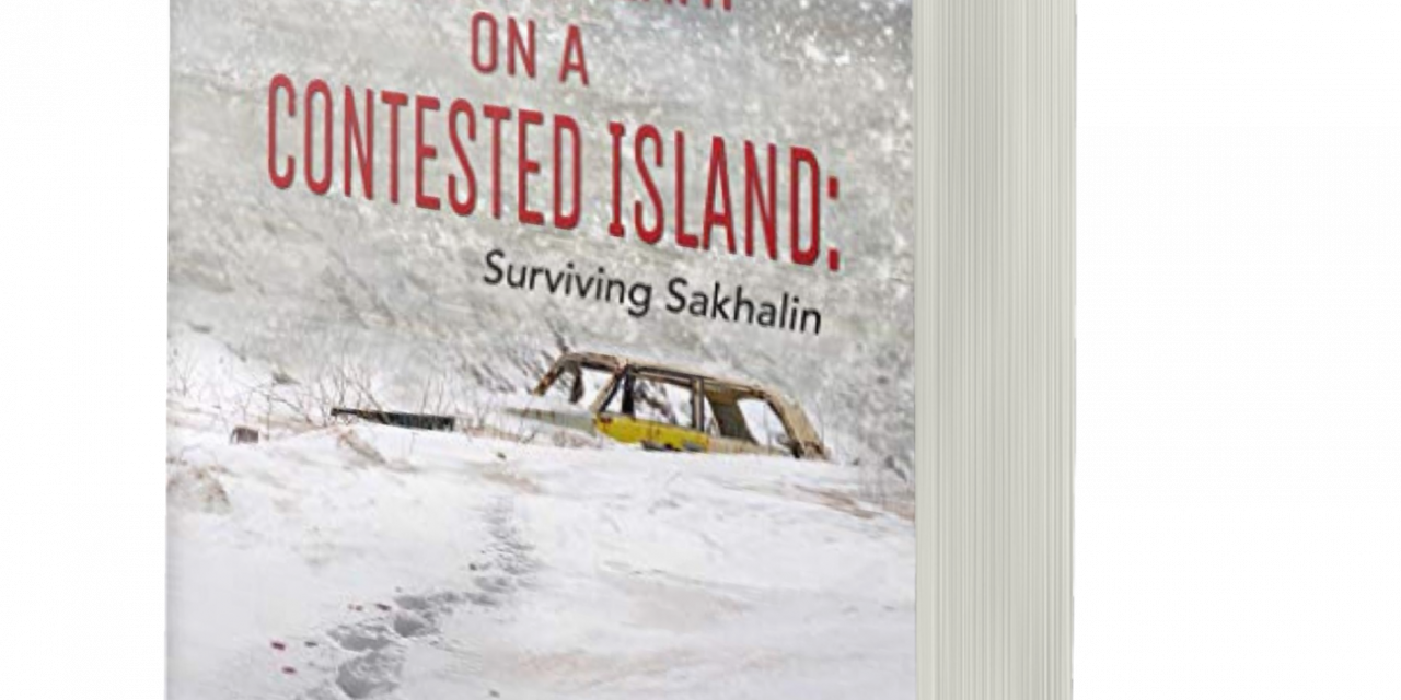 BOOK AWARD WINNER: LIFE AND DEATH ON A CONTESTED ISLAND: SURVIVING SAKHALIN