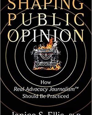 Member of the Week: Janice S. Ellis, PhD, author of Shaping Public Opinion: How Real Advocacy Journalism(TM) Should Be Practiced