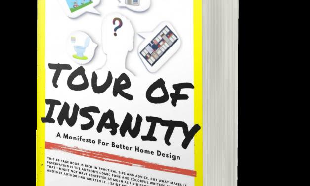 BOOK AWARD WINNER: TOUR OF INSANITY: A MANIFESTO FOR BETTER HOME DESIGN