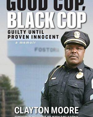 Author Interview: Clayton E. Moore, Author of Good Cop, Black Cop: Guilty Until Proven Innocent