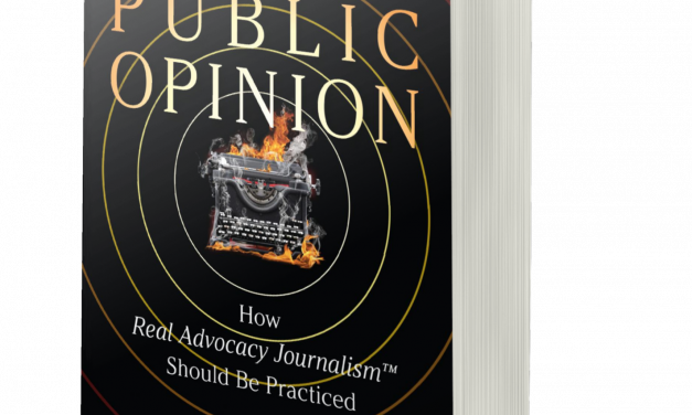 BOOK AWARD WINNER: SHAPING PUBLIC OPINION: How Real Advocacy Journalism(TM) Should Be Practiced