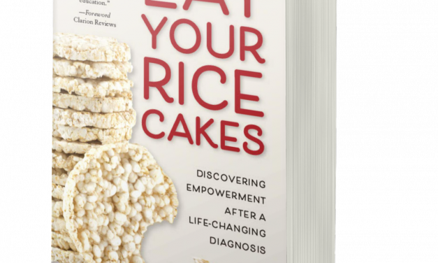BOOK AWARD WINNER: Eat Your Rice Cakes: Discovering Empowerment After a Life-Changing Diagnosis